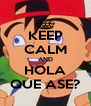 KEEP CALM AND HOLA QUE ASE? - Personalised Poster A4 size