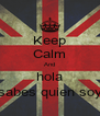 Keep Calm And hola sabes quien soy - Personalised Poster A4 size