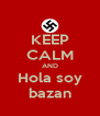 KEEP CALM AND Hola soy bazan - Personalised Poster A4 size