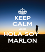 KEEP CALM AND HOLA SOY  MARLON - Personalised Poster A4 size