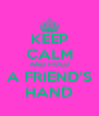 KEEP CALM AND HOLD A FRIEND'S HAND - Personalised Poster A4 size