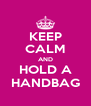 KEEP CALM AND HOLD A HANDBAG - Personalised Poster A4 size