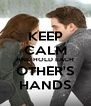 KEEP CALM AND HOLD EACH OTHER'S HANDS - Personalised Poster A4 size