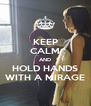 KEEP CALM AND HOLD HANDS WITH A MIRAGE - Personalised Poster A4 size