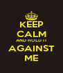 KEEP CALM AND HOLD IT AGAINST ME - Personalised Poster A4 size