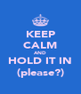 KEEP CALM AND HOLD IT IN (please?) - Personalised Poster A4 size