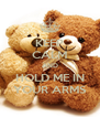 KEEP CALM AND HOLD ME IN YOUR ARMS - Personalised Poster A4 size