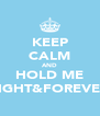 KEEP CALM AND HOLD ME TIGHT&FOREVER - Personalised Poster A4 size