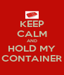 KEEP CALM AND HOLD MY CONTAINER - Personalised Poster A4 size
