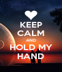KEEP CALM AND HOLD MY HAND - Personalised Poster A4 size