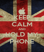 KEEP CALM AND HOLD MY PHONE - Personalised Poster A4 size