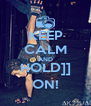 KEEP CALM AND HOLD]] ON! - Personalised Poster A4 size