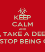 KEEP CALM AND HOLD ON, TAKE A DEEP BREATH AND STOP BEING CALM - Personalised Poster A4 size