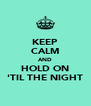 KEEP CALM AND HOLD ON 'TIL THE NIGHT - Personalised Poster A4 size