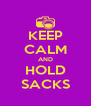 KEEP CALM AND HOLD SACKS - Personalised Poster A4 size