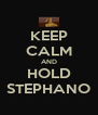 KEEP CALM AND HOLD STEPHANO - Personalised Poster A4 size