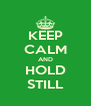 KEEP CALM AND HOLD STILL - Personalised Poster A4 size
