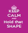 KEEP CALM AND Hold that  SHAPE - Personalised Poster A4 size