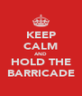 KEEP CALM AND HOLD THE BARRICADE - Personalised Poster A4 size
