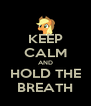 KEEP CALM AND HOLD THE BREATH - Personalised Poster A4 size