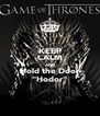 """KEEP CALM AND Hold the Door """"Hodor"""" - Personalised Poster A4 size"""