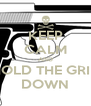 KEEP CALM AND HOLD THE GRIP DOWN - Personalised Poster A4 size