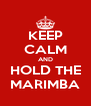 KEEP CALM AND HOLD THE MARIMBA - Personalised Poster A4 size