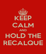 KEEP CALM AND HOLD THE RECALQUE - Personalised Poster A4 size