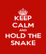 KEEP CALM AND HOLD THE SNAKE - Personalised Poster A4 size