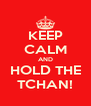 KEEP CALM AND HOLD THE TCHAN! - Personalised Poster A4 size