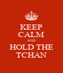 KEEP CALM AND HOLD THE TCHAN - Personalised Poster A4 size