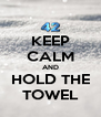 KEEP CALM AND HOLD THE TOWEL - Personalised Poster A4 size