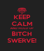 KEEP CALM AND HOLD UP BITCH SWERVE! - Personalised Poster A4 size