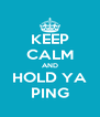 KEEP CALM AND HOLD YA PING - Personalised Poster A4 size