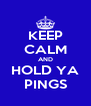 KEEP CALM AND HOLD YA PINGS - Personalised Poster A4 size