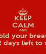 KEEP CALM AND hold your breath for it's only 2 days left to see her back - Personalised Poster A4 size