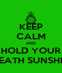 KEEP CALM AND HOLD YOUR BREATH SUNSHINE - Personalised Poster A4 size