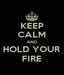 KEEP CALM AND HOLD YOUR FIRE - Personalised Poster A4 size