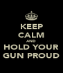 KEEP CALM AND HOLD YOUR GUN PROUD - Personalised Poster A4 size
