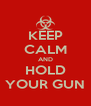 KEEP CALM AND HOLD YOUR GUN - Personalised Poster A4 size