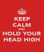KEEP CALM AND HOLD YOUR HEAD HIGH - Personalised Poster A4 size