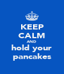 KEEP CALM AND hold your pancakes - Personalised Poster A4 size