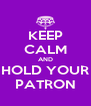 KEEP CALM AND HOLD YOUR PATRON - Personalised Poster A4 size