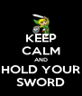 KEEP CALM AND HOLD YOUR SWORD - Personalised Poster A4 size