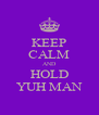 KEEP CALM AND HOLD YUH MAN - Personalised Poster A4 size