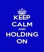 KEEP CALM AND HOLDING ON - Personalised Poster A4 size