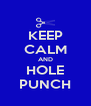KEEP CALM AND HOLE PUNCH - Personalised Poster A4 size
