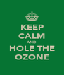 KEEP CALM AND HOLE THE OZONE - Personalised Poster A4 size