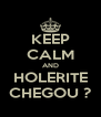 KEEP CALM AND HOLERITE CHEGOU ? - Personalised Poster A4 size