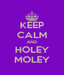 KEEP CALM AND HOLEY  MOLEY  - Personalised Poster A4 size